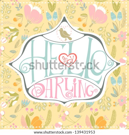 """Beautiful greeting card """"Hello my darling""""/ cute gentle collection. Bright illustration, can be used as creating card,invitation card for wedding,birthday and other holiday and cute summer background. - stock vector"""