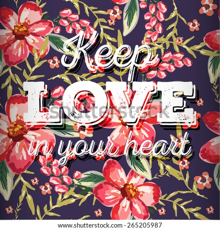 """Beautiful greeting card of floral wreath and hand drawn letters """"keep love in your heart"""". Bright illustration, can be used as greeting card, invitations for wedding,birthday, cute summer background  - stock vector"""