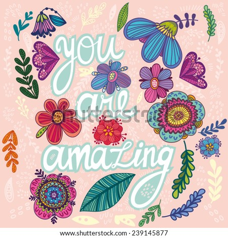 "Beautiful greeting card ""You are amazing"". Bright illustration, can be used as creating card,invitation card for wedding, birthday and other holiday and cute summer background. - stock vector"