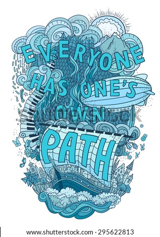 Beautiful phrase about life  hand lettering and doodles elements background. Hand drawn vector illustration, quote, aphorism. Blue colors. Everyone has one's own path. Easy editable - stock vector