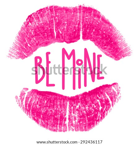 "Beautiful poster with imprint of pink lipstick and text ""Be Mine"". Silhouette of fuchsia lips isolated on white background. Trace of real lipstick texture. Can be used as a decorative element. - stock vector"