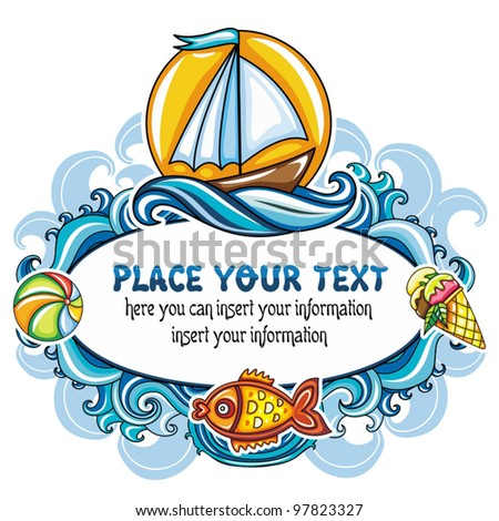 Beautiful summer mood frame featuring sea world, curly blue waves, bright sun, sail boat, goldfish, colorful ball and ice-cream - stock vector