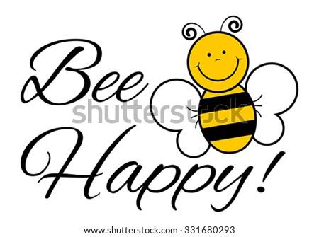 Bee Happy! - Vector illustration (Be happy) - stock vector