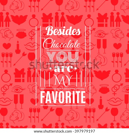 Besides chocolate you are my favorite.Quote typographical background. Vector template for poster business card and banner - stock vector