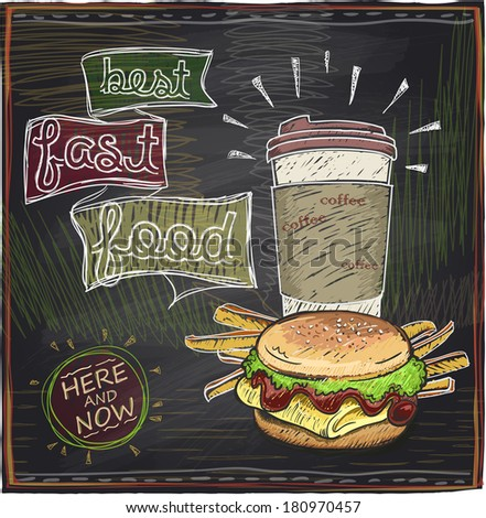 Best fast food chalkboard design with hamburger, french fries and coffee.Eps10. - stock vector