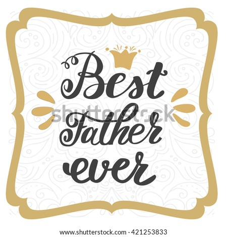 Best father ever. Happy father's day greeting inscription hand lettering. - stock vector