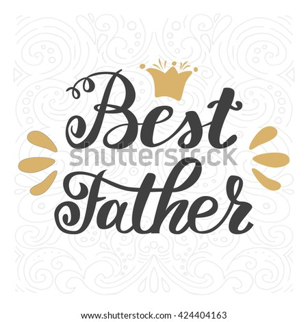 Best father. Happy father's day greeting inscription hand lettering. - stock vector
