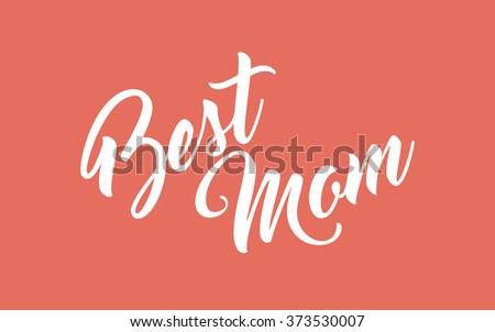 Best Mom hand lettering calligraphy - stock vector