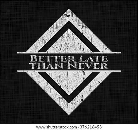 Better Late than Never chalkboard emblem - stock vector
