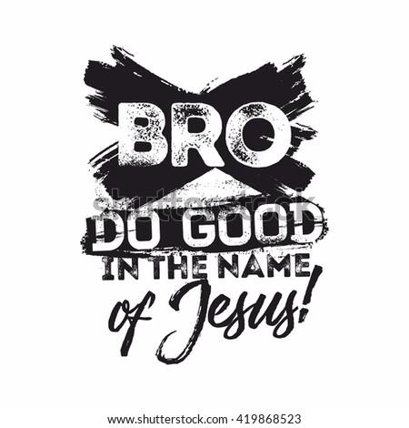 Bible lettering. Christian art. Bro, do good in the name of Jesus. - stock vector