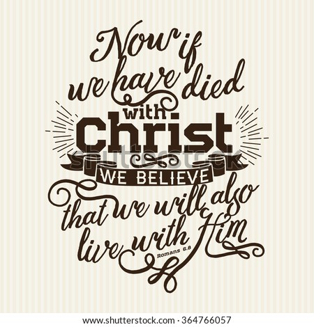 Bible lettering. Christian art. Now if we have died with Christ we believe that we will also live with him, Romans 6:8 - stock vector