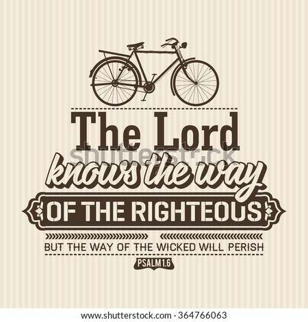 Bible lettering. Christian art. The Lord Knows the way of the righteous but the way of the wicked will perish Psalm 1:6 - stock vector