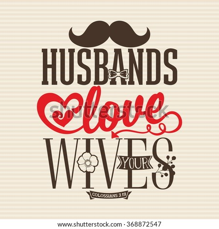 Bible Lettering. Husbands love your wives Colossians 3:!9 - stock vector