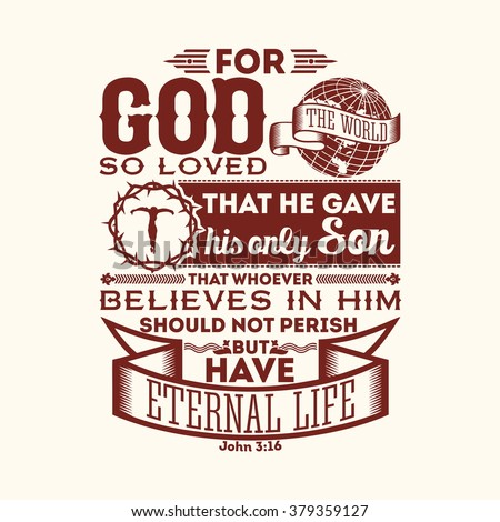 Bible typographic. For God so loved the world, that he gave his only Son, that whoever believes in him should not perish but have eternal life. - stock vector