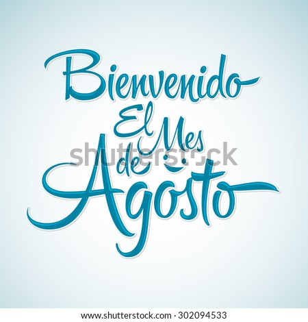Bienvenido el mes de agosto - Welcome August spanish text, vector lettering message  - stock vector