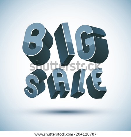 Big Sale advertising phrase made with 3d retro style geometric letters. - stock vector