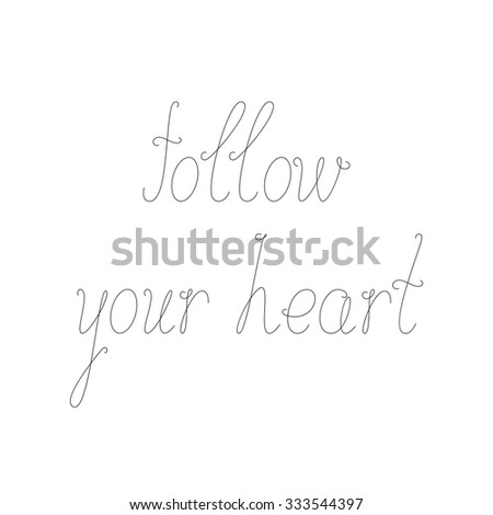 Black colored calligraphic lettering follow your heart isolated on white background. Inspirational quote. Stylized handwritten inscription. Happy lifestyle concept - stock vector