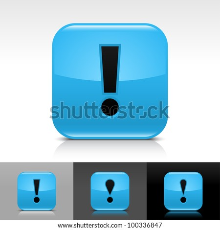 Blue glossy web button with black exclamation mark sign. Rounded square icon with shadow, reflection on white, gray, black background. Vector 8 eps. - stock vector