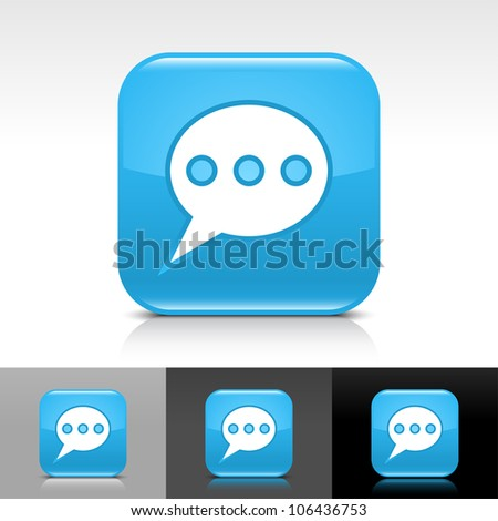 Blue glossy web button with white chat room sign. Rounded square shape icon with shadow and reflection on white, gray, and black background. This vector illustration design elements saved in 8 eps - stock vector