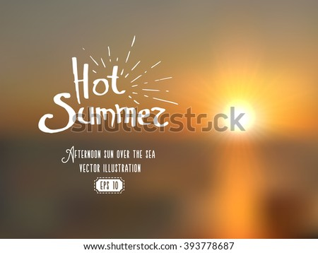 Blurred background of summer seascape in sunset. Hot summer original lettering eps. Realistic vector illustration. - stock vector