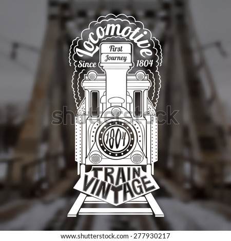 Blurred background of vintage bridge. Engraving face of old locomotive or train with text locomotive in smoke and vintage train text down train - stock vector