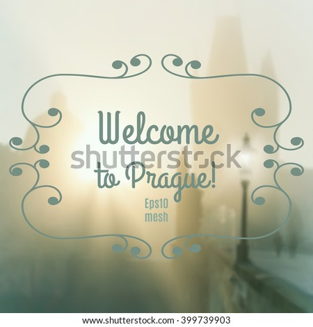 """Blurred Prague background with Charles Bridge in mist, made with mesh. Caption """"Welcome to Prague!"""", space for your text.  - stock vector"""