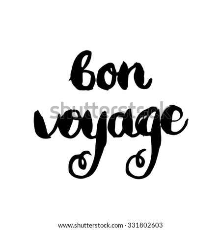 Bon voyage. Conceptual handwritten phrase. Hand lettered calligraphic design. Brush typography for poster, t-shirt or cards.  Vector illustration. - stock vector