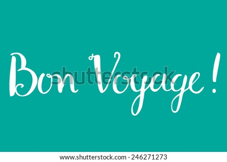 "Bon Voyage - french for ""have a safe trip"" - hand lettering vector calligraphy - stock vector"