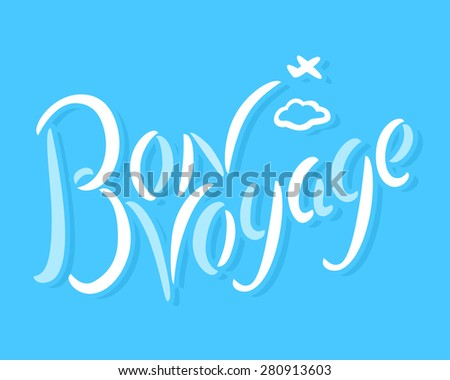 Bon voyage. Hand lettering.  - stock vector