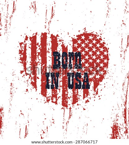 Born in usa, grunge heart with american flag, vector illustration, eps10, easy to edit - stock vector