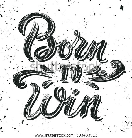 Born to win quote. Vintage hand-lettering. This illustration can be used as a print (badge) on sport clothes as T-shirts and hoodies. Layered. - stock vector