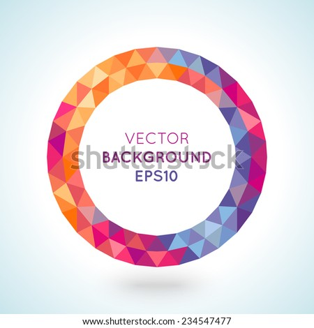 Bright picture round frame in modern polygonal crystal style on white background. Vector illustration colorful bright design. Triangles. For party poster, greeting card, banner or invitation. - stock vector