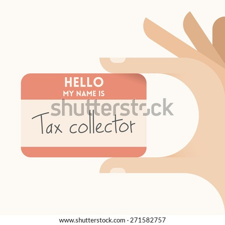 Businessman hand holding business card with text Hello my name is Tax collector. Idea - Collecting unpaid taxes from people or corporations, Tax inspectors, collectors occupation. - stock vector