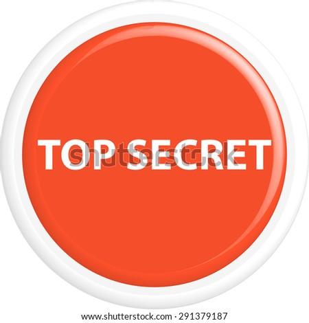 Button top secret . The round shape. 3D. Vector illustration. - stock vector