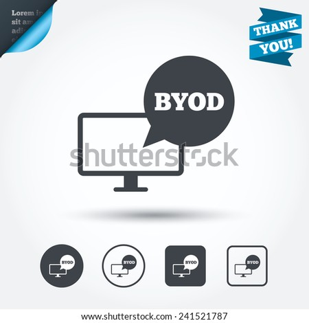 BYOD sign icon. Bring your own device symbol. Monitor tv with speech bubble sign. Circle and square buttons. Flat design set. Thank you ribbon. Vector - stock vector