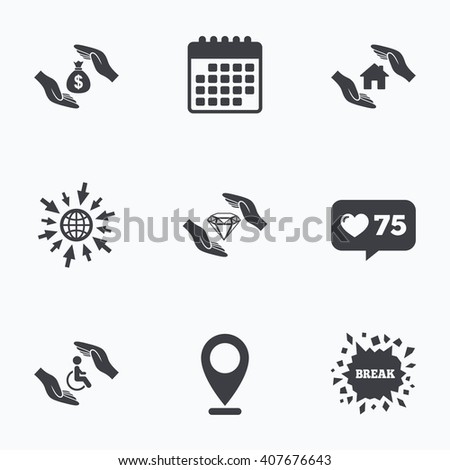 Calendar, like counter and go to web icons. Hands insurance icons. Money bag savings insurance symbols. Disabled human help symbol. House property insurance sign. Location pointer. - stock vector