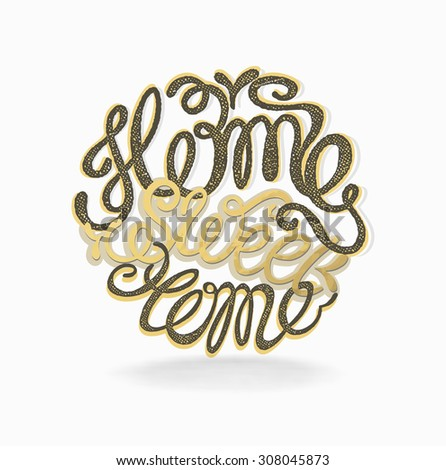 "Calligraphic hand drawn  lettering vector poster.""Home sweet home"" inscription phrase, inspiration for poster, banner, postcard, motivator or part of your design. - stock vector"