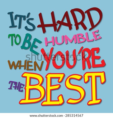 "Calligraphic hand drawn lettering vector poster ""It's hard to be humble when you're the best"" inscription phrase.  - stock vector"