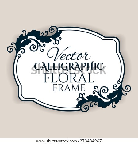 Calligraphic vintage frame with floral pattern. Vector illustration - stock vector