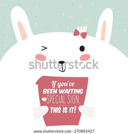 Cartoon and funny pleased bunny holds in paws poster with inspirational and motivational quote. Stylish typographic poster design in hipster style. If you been waiting for special sign. - stock vector