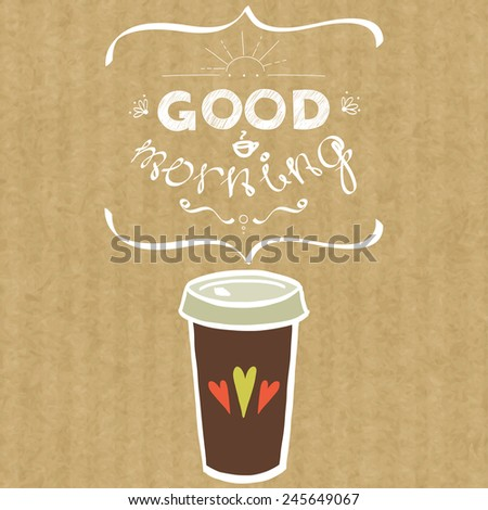 Cartoon morning cup of coffee. Hand drawn doodle cup of coffee to go and hand written lettering Good Morning, isolated on brown kraft paper background. - stock vector