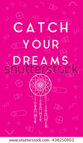 CATCH YOUR DREAMS TYPOGRAPHY & DREAMCATCHER , BEAUTIFUL BOHEMIAN / HIPSTER DESIGN , VECTOR  - stock vector