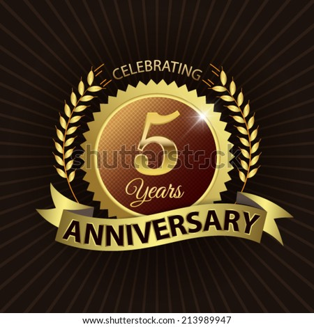 Celebrating 5 Years Anniversary - Golden Laurel Wreath Seal with Golden Ribbon - Layered EPS 10 Vector - stock vector