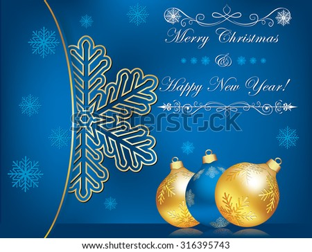 Celebration background for Christmas and New Year. Business blue Christmas and New Year background / greeting card for print. Contains elegant snowflake and Christmas baubles. Copy Space for your text - stock vector