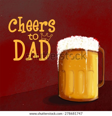 """Celebrations for Fathers Day with full of beer mug and text """"Cheers to Dad"""".  - stock vector"""