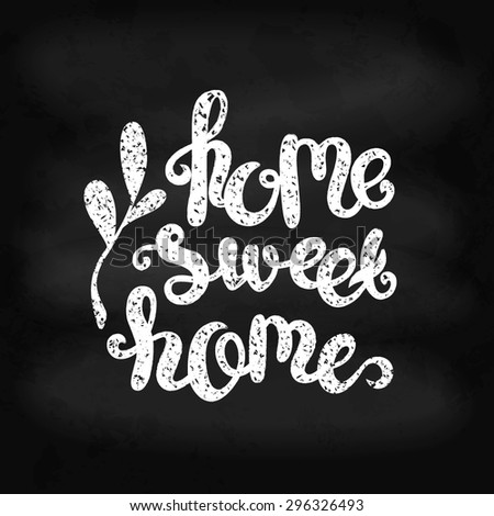 Chalk lettering Home sweet home. Vector illustration for design of posters, banners, cards and web design. - stock vector