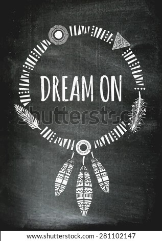 Chalkboard style inspirational poster design. Geometric elements, dream catcher, feathers decoration. Modern poster, card, flyer, t-shirt, apparel design. - stock vector
