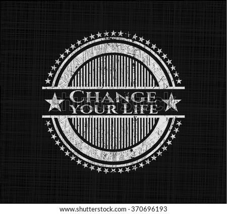 Change your Life chalk emblem written on a blackboard - stock vector