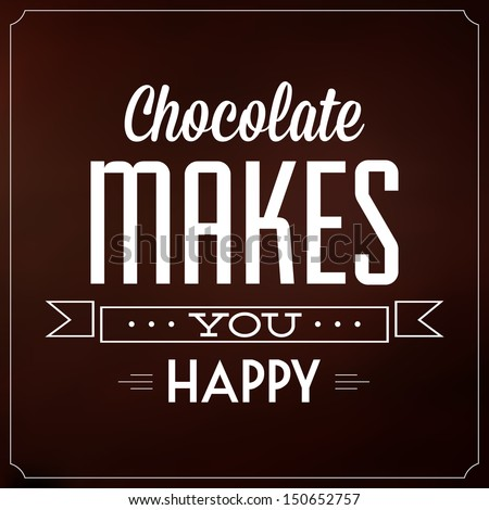 Chocolate Makes You Happy / Quote Typographic Background Design - stock vector
