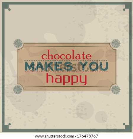 Chocolate makes you happy. Vintage Typographic Background. Motivational Quote. Retro Label With Calligraphic Elements (EPS10 Vector) - stock vector